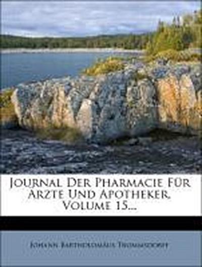 Journal Der Pharmacie Für Ärzte Und Apotheker, Volume 15...