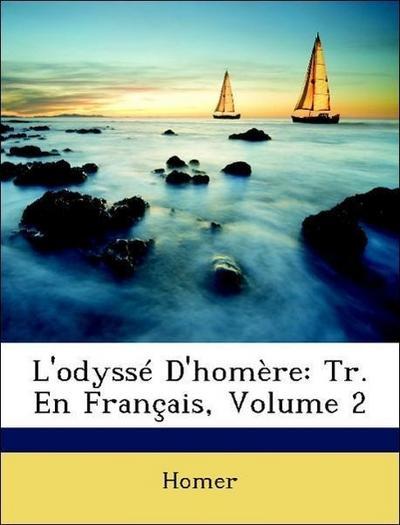L'odyssé D'homère: Tr. En Français, Volume 2