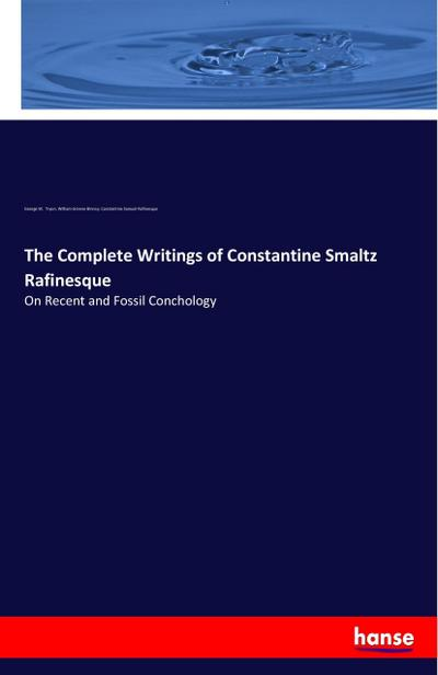 The Complete Writings of Constantine Smaltz Rafinesque
