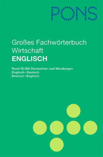 PONS Großes Fachwörterbuch Wirtschaft. Englisch - Deutsch / Deutsch - Englisch