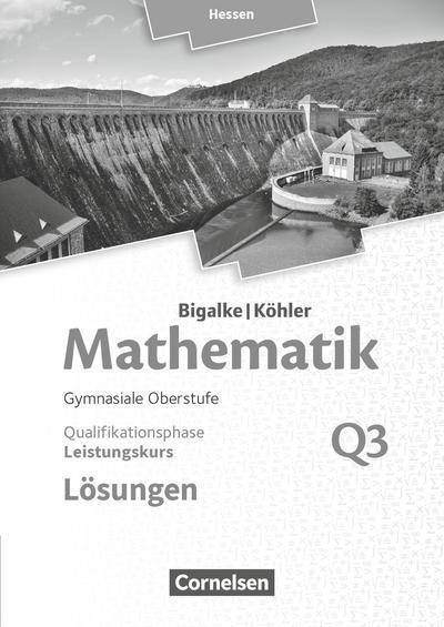 Bigalke/Köhler: Mathematik - Hessen - Ausgabe 2016: Leistungskurs 3. Halbjahr - Band Q3: Lösungen zum Schülerbuch