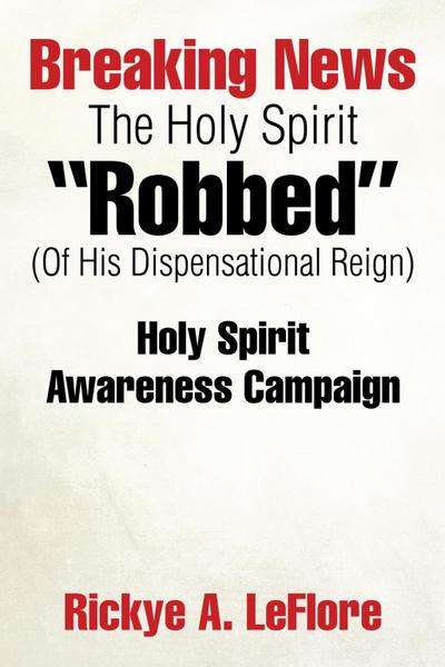 """Breaking News the Holy Spirit """"Robbed"""" (Of His Dispensational Reign)"""