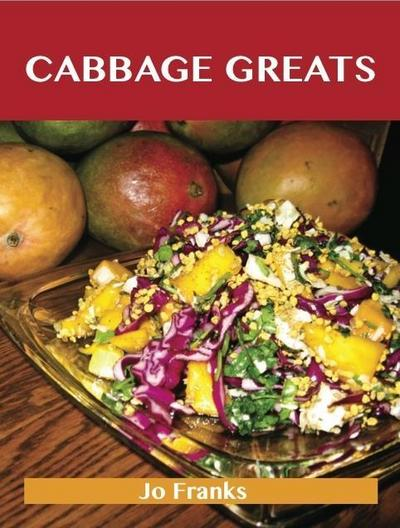 Cabbage Greats: Delicious Cabbage Recipes, The Top 97 Cabbage Recipes