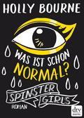 Spinster Girls - Was ist schon normal?