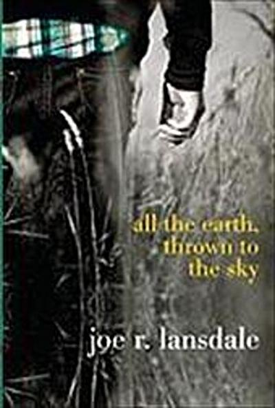 Lansdale, J: ALL THE EARTH THROWN TO THE SK
