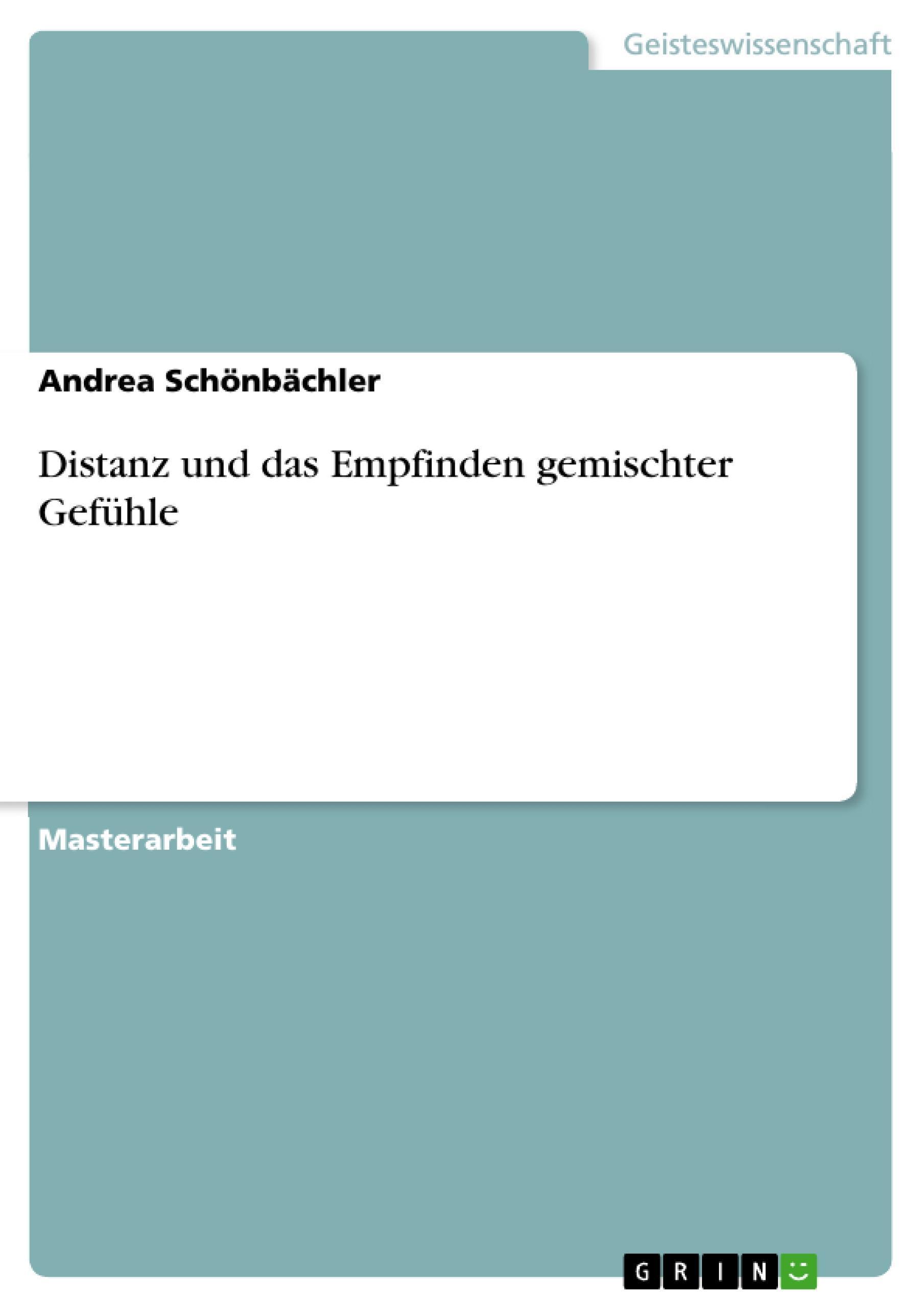 Distanz und das Empfinden gemischter Gefühle Andrea Schönbächler