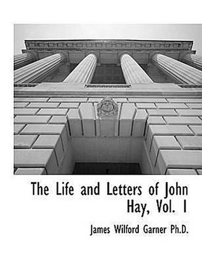 The Life and Letters of John Hay, Vol. 1