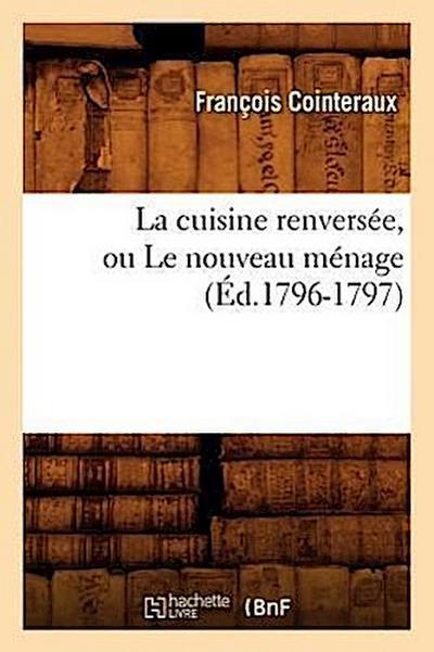 La Cuisine Renversée, Ou Le Nouveau Ménage, (Éd.1796-1797)