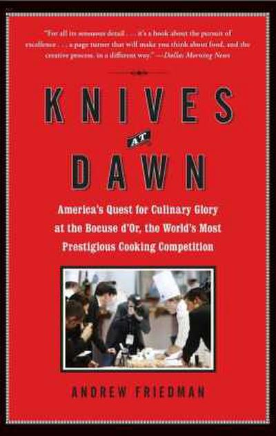 Knives at Dawn: America's Quest for Culinary Glory at the Bocuse d'Or, the World's Most Prestigious Cooking Competition