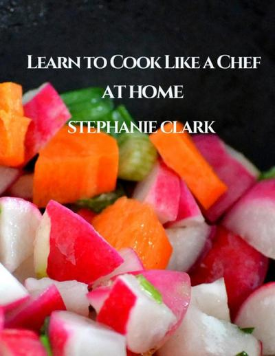 Learn to Cook Like a Chef At Home