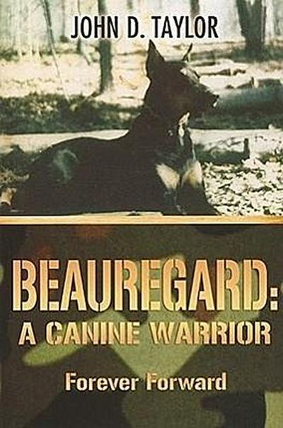 Beauregard: A Canine Warrior: Forever Forward
