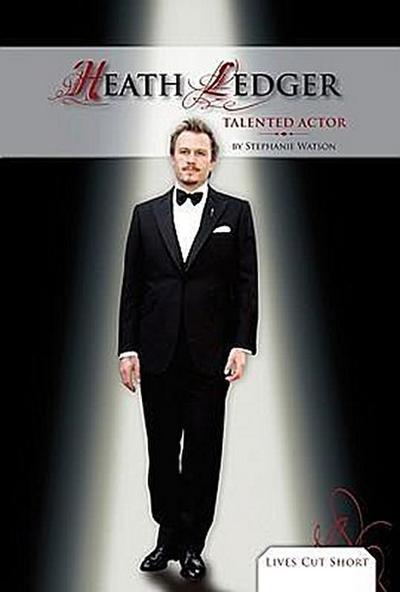 Heath Ledger: Talented Actor (Lives Cut Short)