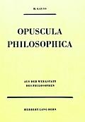 Opuscula Philosophica: Aus der Werkstatt des Philosophen. Schriften aus dem Nachlass