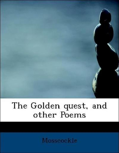 The Golden quest, and other Poems