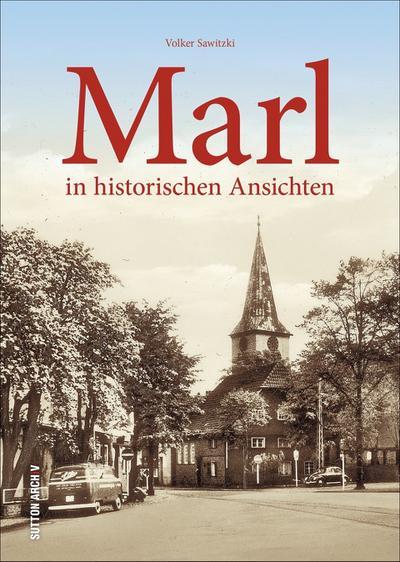 Marl in unveröffentlichten historischen Fotografien und Ansichtskarten aus den letzten hundert Jahren (Sutton Archivbilder)