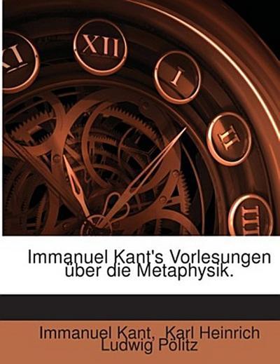 Immanuel Kant's Vorlesungen über die Metaphysik.