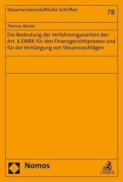 Die Bedeutung der Verfahrensgarantien des Art. 6 EMRK für den Finanzgerichtsprozess und für die Verhängung von Steuerzuschlägen