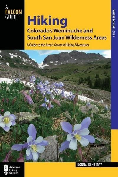 Hiking Colorado's Weminuche and South San Juan Wilderness Areas: A Guide to the Area's Greatest Hiking Adventures