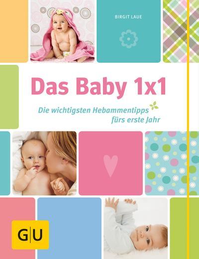 Das Baby-Einmaleins; Die wichtigsten Hebammentipps fürs erste Jahr   ; GU Partnerschaft & Familie Einzeltitel ; Deutsch; , 120 Fotos -
