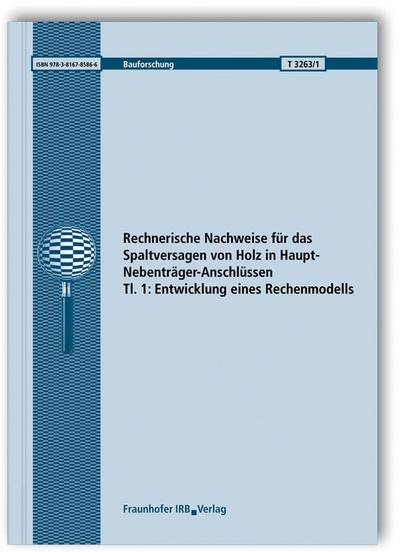 Rechnerische Nachweise für das Spaltversagen von Holz in Haupt-Nebenträger-Anschlüssen. Tl. 1: Entwicklung eines Rechenmodells. (Bauforschung)