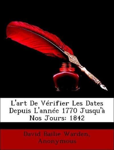 L'art De Vérifier Les Dates Depuis L'année 1770 Jusqu'à Nos Jours: 1842