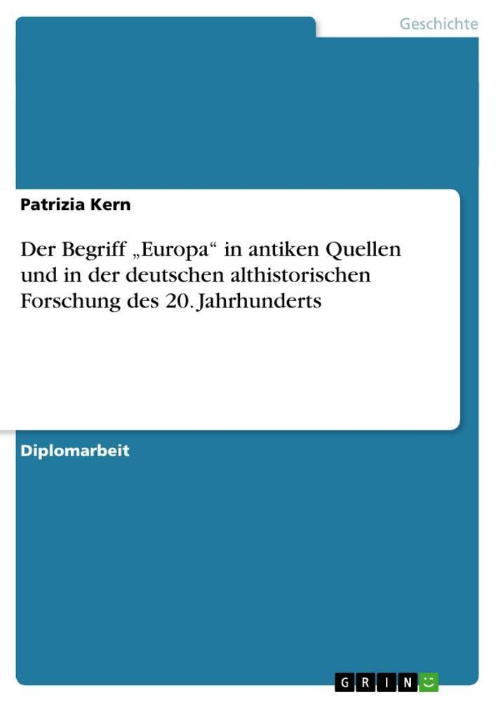 """Der Begriff """"""""Europa"""""""" in antiken Quellen und in der deutschen althistorisc ..."""
