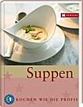 Suppen: Kochen wie die Profis