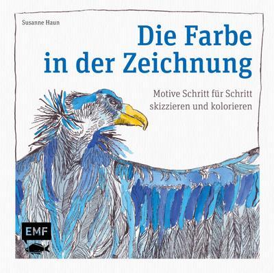 Die Farbe in der Zeichnung; Motive Schritt für Schritt skizzieren und kolorieren; Deutsch