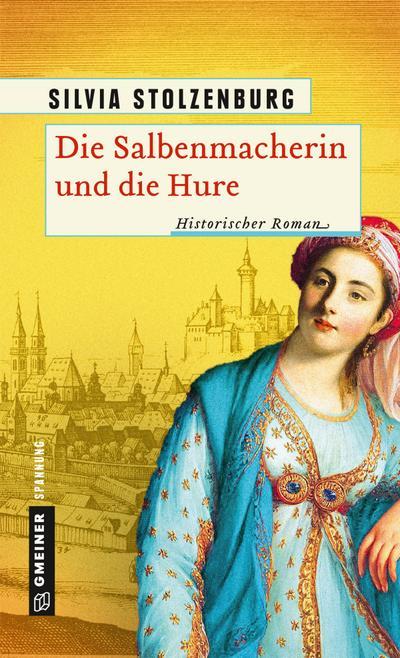 Die Salbenmacherin und die Hure; Historischer Roman; Historische Romane im GMEINER-Verlag; Deutsch