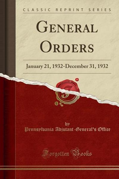 General Orders: January 21, 1932-December 31, 1932 (Classic Reprint)