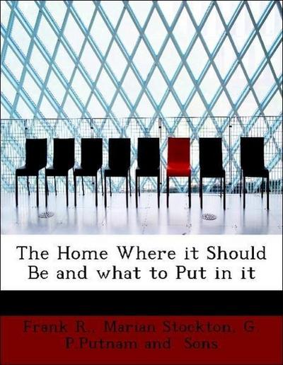 The Home Where it Should Be and what to Put in it