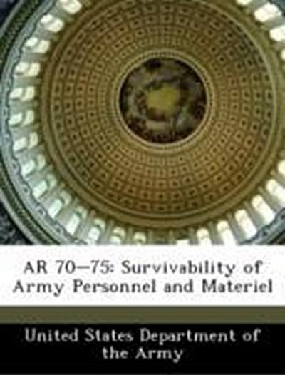 United States Department of the Army: AR 70-75: Survivabilit
