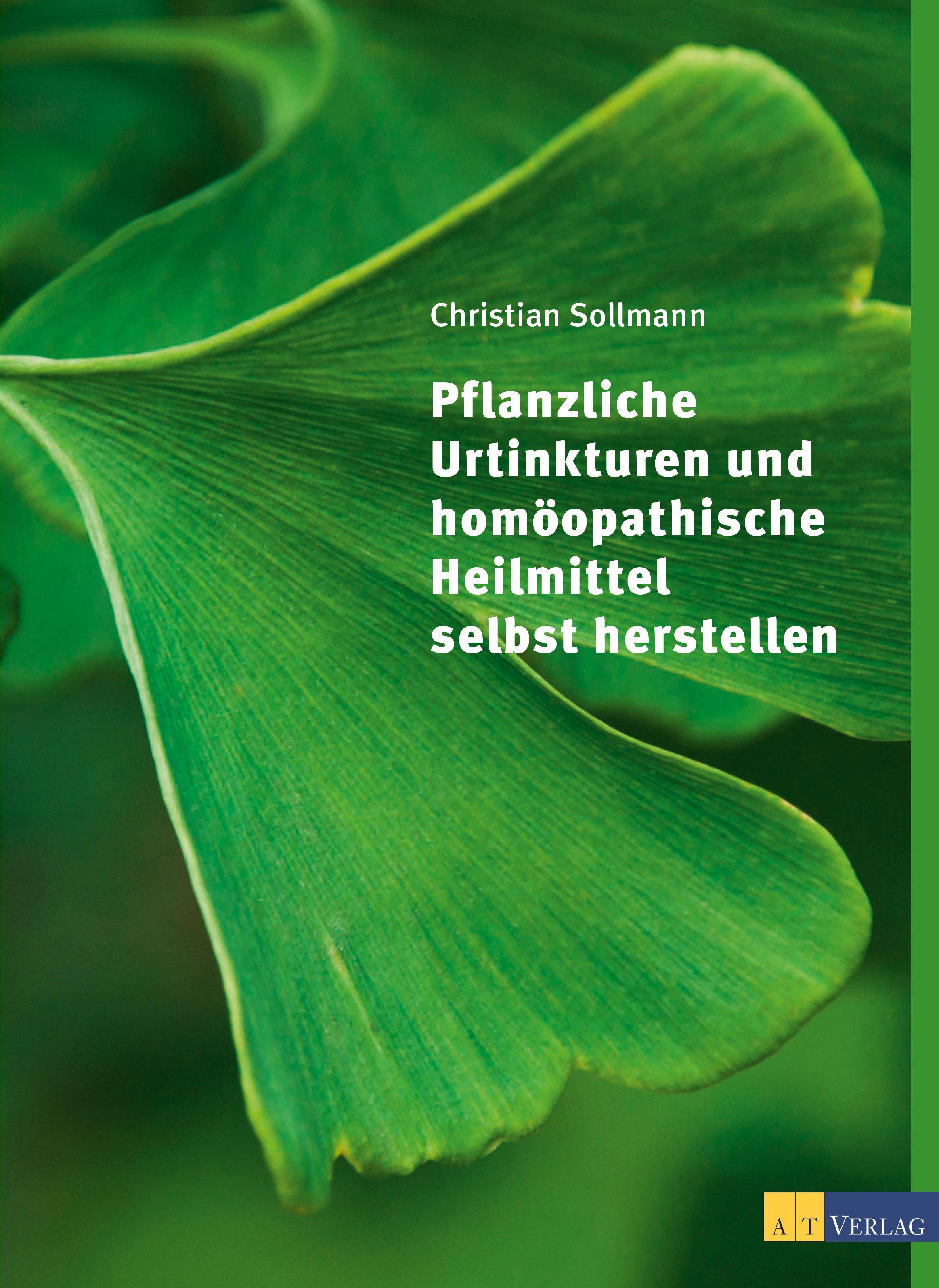 Pflanzliche Urtinkturen und homöopathische Heilmittel selbst herstellen Chr ...