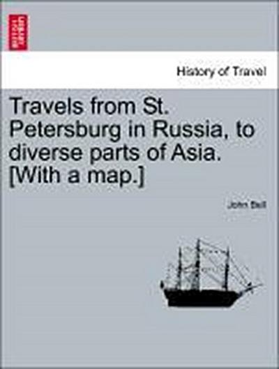 Travels from St. Petersburg in Russia, to diverse parts of Asia. [With a map.]