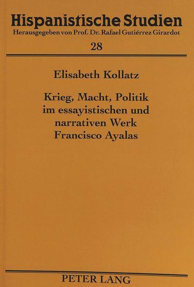 Krieg, Macht, Politik im essayistischen und narrativen Werk Francisco Ayalas