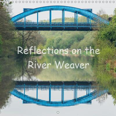 Reflections on the River Weaver (Wall Calendar 2019 300 × 300 mm Square)