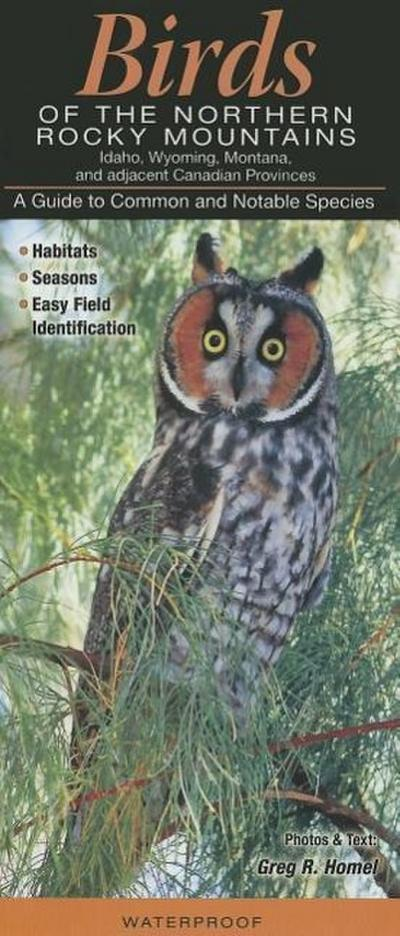 Birds of the Northern Rocky Mountains: Idaho, Wyoming, Montana, & Adjacent Canadian Provinces: A Guide to Common & Notable Species