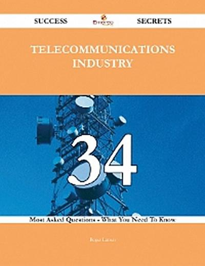Telecommunications Industry 34 Success Secrets - 34 Most Asked Questions On Telecommunications Industry - What You Need To Know