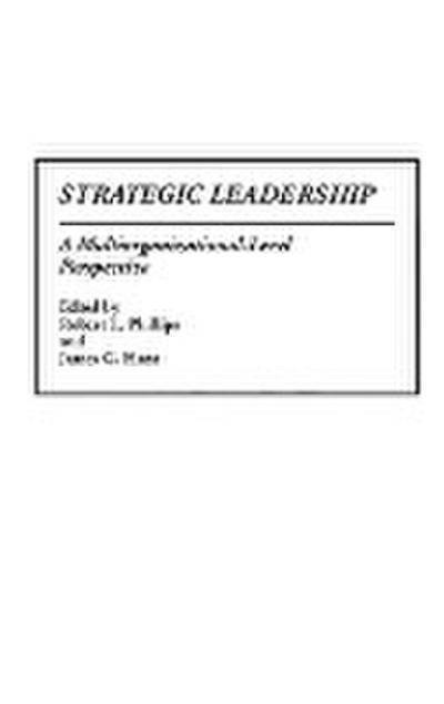 Strategic Leadership: A Multiorganizational-Level Perspective