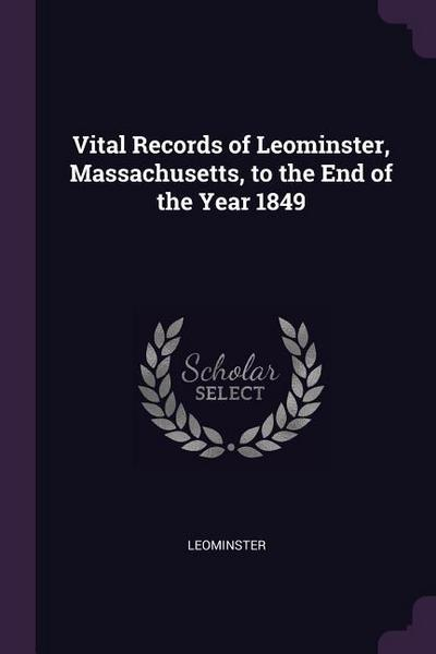 Vital Records of Leominster, Massachusetts, to the End of the Year 1849
