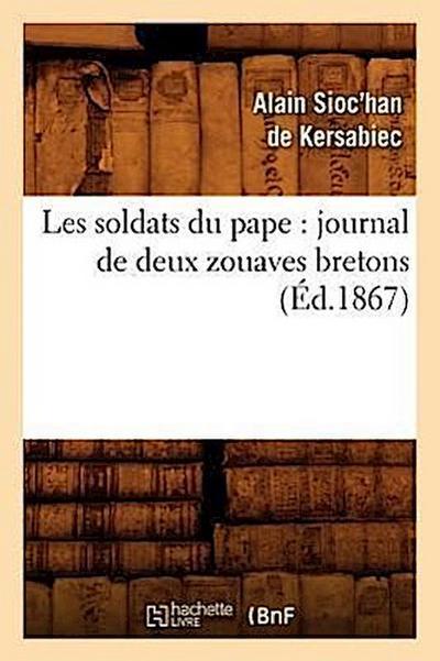 Les Soldats Du Pape: Journal de Deux Zouaves Bretons (Éd.1867)