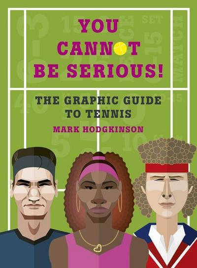 You Cannot Be Serious! The Graphic Guide to Tennis