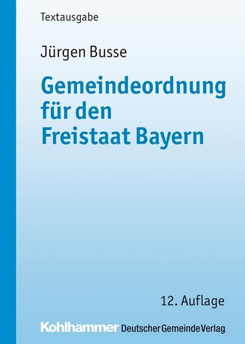 Gemeindeordnung für den Freistaat Bayern - Jürgen Busse -  9783170248427