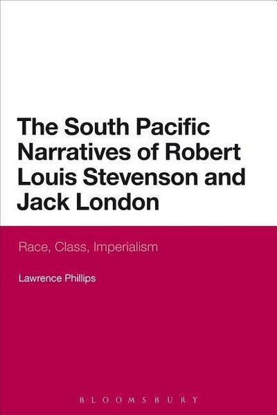The South Pacific Narratives of Robert Louis Stevenson and Jack London: Race, Class, Imperialism