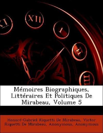 Mémoires Biographiques, Littéraires Et Politiques De Mirabeau, Volume 5