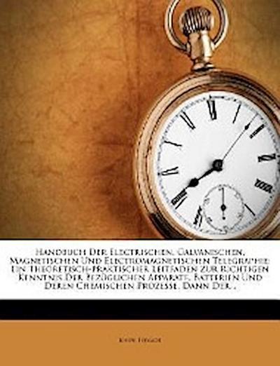 Handbuch der electrischen, galvanischen, magnetischen und electromagnetischen Telegraphie.