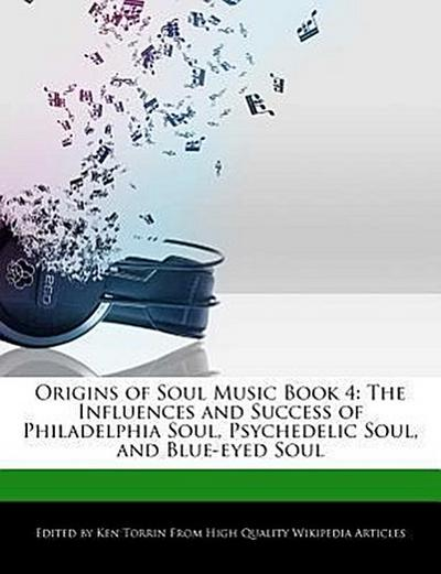 Origins of Soul Music Book 4: The Influences and Success of Philadelphia Soul, Psychedelic Soul, and Blue-Eyed Soul