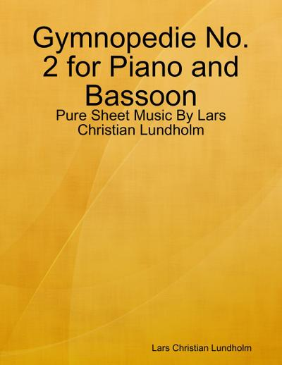 Gymnopedie No. 2 for Piano and Bassoon - Pure Sheet Music By Lars Christian Lundholm