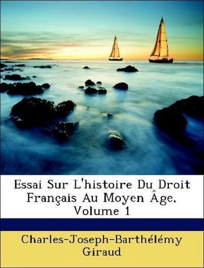 Essai Sur L'histoire Du Droit Français Au Moyen Âge, Volume 1