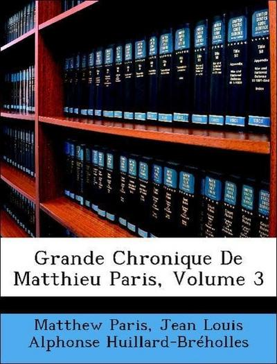 Paris, M: Grande Chronique De Matthieu Paris, Volume 3